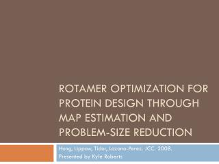 Rotamer Optimization for Protein Design through MAP estimation and problem-Size Reduction