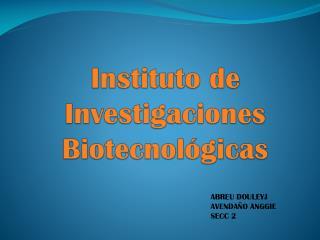 Instituto de Investigaciones Biotecnol�gicas