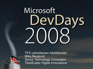 TFS  vaiheittainen käyttöönotto Mika Berglund Senior Technology Consultant