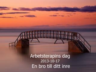 Arbetsterapins dag 2013-10-17  En bro till ditt inre