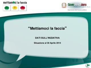 """"""" Mettiamoci la faccia """" DATI SULL'INIZIATIVA Situazione al 30 Aprile 2014"""