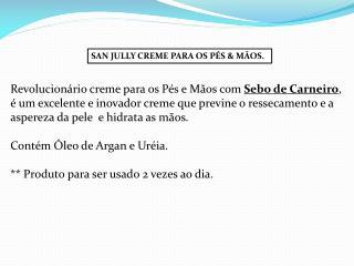 SAN JULLY CREME PARA OS PÉS & MÃOS.