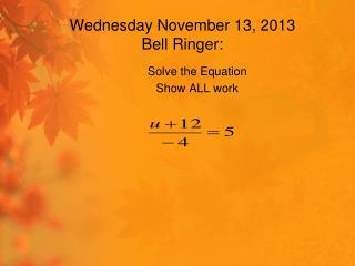 Wednesday November  13, 2013 Bell Ringer: