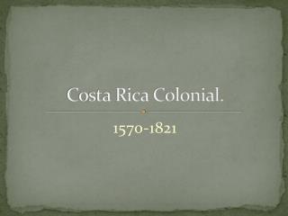 Costa Rica Colonial.