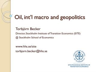 Oil ,  int'l macro  and  geopolitics