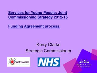 Services for Young People: Joint Commissioning Strategy 2012-15 Funding Agreement process.