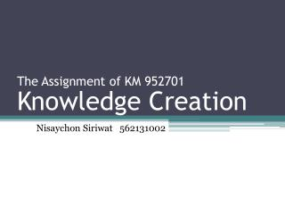 The Assignment of KM 952701  Knowledge Creation