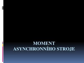 Moment  asynchronn�ho stroje