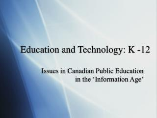 Education and Technology: K -12