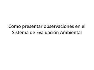 Como presentar observaciones en el Sistema de Evaluación Ambiental