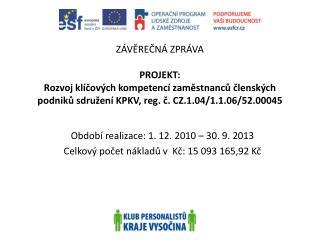 Období realizace:  1. 12. 2010 – 30. 9.  2013 Celkový počet nákladů v  Kč: 15093165,92 Kč