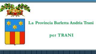 La  Provincia Barletta Andria Trani  per TRANI