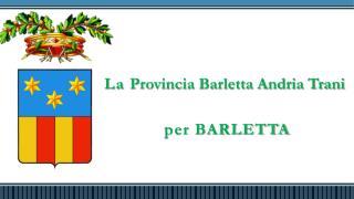 La  Provincia Barletta Andria Trani  per BARLETTA