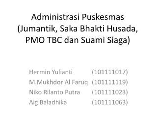 Administrasi Puskesmas (Jumantik, Saka Bhakti Husada, PMO TBC dan Suami Siaga)