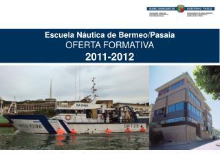 Escuela Náutica de Bermeo/Pasaia OFERTA FORMATIVA 2011-2012