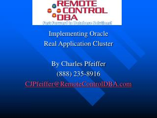 Implementing Oracle Real Application ClusterBy Charles Pfeiffer888 235-8916CJPfeifferRemoteControlDBA.com