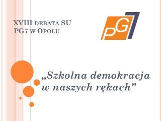 XVIII debata SU  PG7 w Opolu