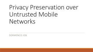 Privacy Preservation over Untrusted Mobile Networks