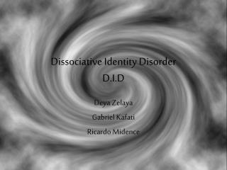 Dissociative Identity Disorder  D.I.D