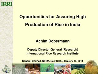 Opportunities for Assuring High Production of Rice in India   Achim Dobermann  Deputy Director General Research Internat