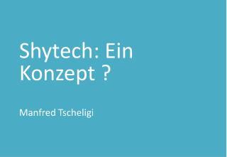 Shytech : Ein Konzept ? Manfred Tscheligi