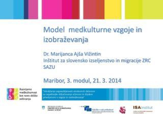 Model  medkulturne vzgoje in izobra�evanja Dr.  Marijanca  Aj�a Vi�intin