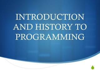 INTRODUCTION AND HISTORY TO PROGRAMMING