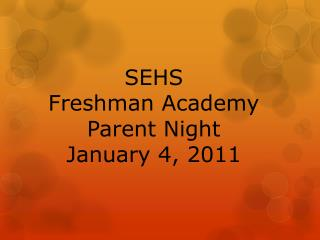 SEHS  Freshman Academy Parent Night January 4, 2011