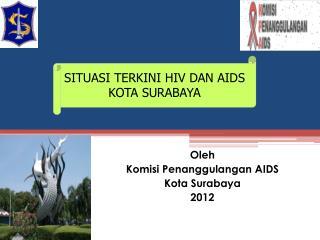 SITUASI TERKINI HIV DAN AIDS  KOTA SURABAYA