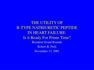 THE UTILITY OF B-TYPE NATRIURETIC PEPTIDE IN HEART FAILURE: Is it Ready For Prime Time