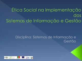 Ética Social na Implementação dos Sistemas de Informação e Gestão