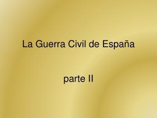 La Guerra Civil de  España parte II