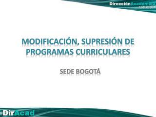 MODIFICACIÓN, SUPRESIÓN DE PROGRAMAS CURRICULARES