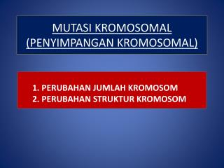 MUTASI KROMOSOMAL (PENYIMPANGAN KROMOSOMAL)