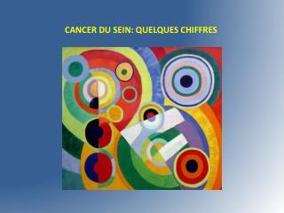 CANCER DU SEIN: QUELQUES CHIFFRES