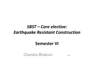 SBST  – Core elective:  Earthquake  Resistant Construction Semester VI