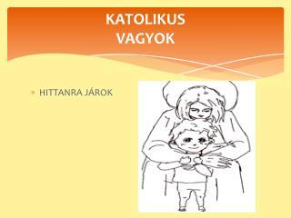 KATOLIKUS  VAGYOK