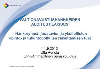 11.9.2013 Ulla Aunola  OPH/Ammatillinen peruskoulutus