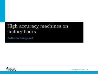 High accuracy machines on factory floors
