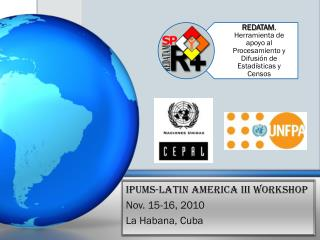 IPUMS-Latin America III Workshop Nov. 15-16, 2010 La Habana, Cuba