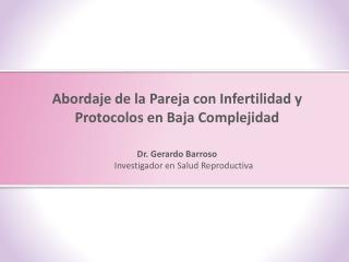 Abordaje de la Pareja con Infertilidad y  Protocolos en Baja Complejidad