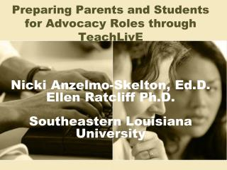 Nicki  Anzelmo -Skelton,  Ed.D . Ellen Ratcliff Ph.D. Southeastern Louisiana University