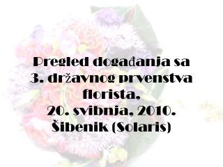 Pregled događanja sa  3. državnog prvenstva florista,  20. svibnja, 2010. Šibenik ( Solaris )