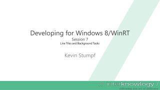 Developing for Windows 8/ WinRT Session  7
