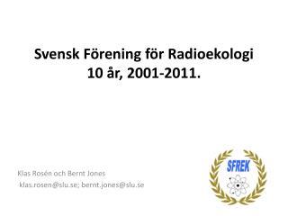 Svensk Förening för Radioekologi 10  år , 2001-2011 .
