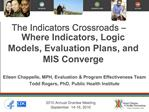 The Indicators Crossroads   Where Indicators, Logic Models, Evaluation Plans, and MIS Converge