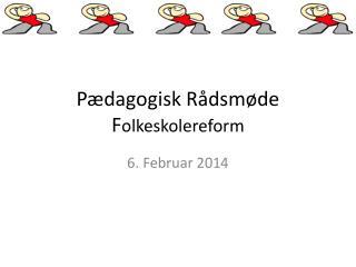 Pædagogisk Rådsmøde F olkeskolereform