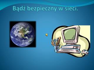 Bądź bezpieczny w sieci.