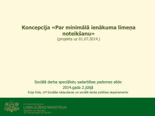 Koncepcija «Par minimālā ienākuma līmeņa noteikšanu»  (projekts uz  01.07.2014 .)