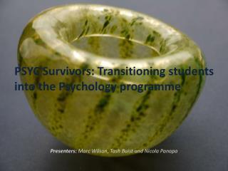 PSYC  Survivors : Transitioning students into the  Psychology programme